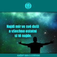 Najdi mír ve své duši a všechno ostatní si tě najde | Citáty o moudrosti Qoutes, Life Quotes, Motto, Dreaming Of You, Motivational Quotes, Language, Wisdom, Positivity, Thoughts