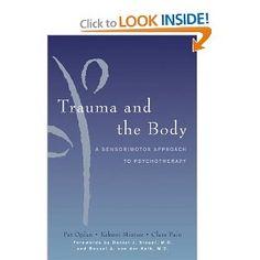 Trauma & the Body: A Sensorimotor Approach to Psychotherapy by Pat Ogden, Kekuni Minton, Clare Pain, Daniel J. Siegel, Bessel van der Kolk