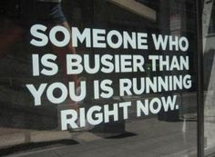 fitness motivation | Daily Fitness Motivation – August 24 | Someone who is busier than you is running right now.