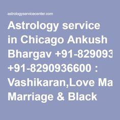 Astrology service in Chicago Ankush Bhargav +91-8290936600 : Vashikaran,Love Marriage & Black Magic Specialist