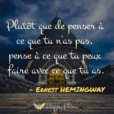 Plutôt que de penser à ce que tu n'as pas, pense à ce que tu peux faire avec ce que tu as. - Ernest HEMINGWAY #citation #developpementpersonnel Ernest Hemingway, Positive Mind, Positive Attitude, Quote Citation, French Quotes, Entrepreneur Quotes, Daily Motivation, Positive Affirmations, Daily Quotes