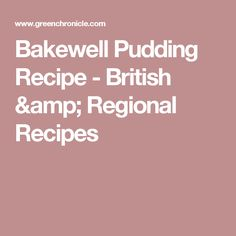Bakewell Pudding Recipe - British & Regional Recipes