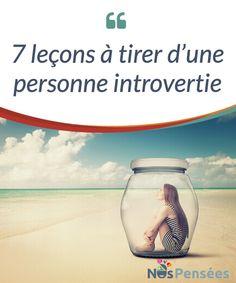 7 leçons à tirer d'une personne introvertie Dans la suite de cet article, nous allons #analyser quelques #enseignements que nous pouvons tirer d'une personne #introvertie. #Curiosités