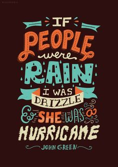 "If people were rain, I was drizzle and she was a hurricane. — ""Looking for Alaska"" by John Green  (Illustration by Risa Rodil)"