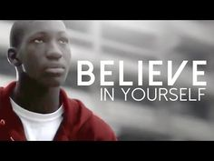 BELIEVE IN YOURSELF - Motivational Video (ft. Jaret Grossman & Eric Thomas) - YouTube - EMBRACE THE OPPORTUNITY