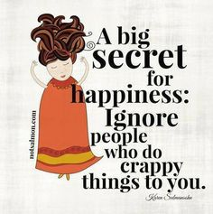 A big secret for happiness: ignore people who do crappy things to you. #inspiration #ttc #infertilitybattle
