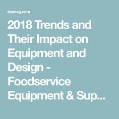 2018 Trends and Their Impact on Equipment and Design - Foodservice Equipment & Supplies