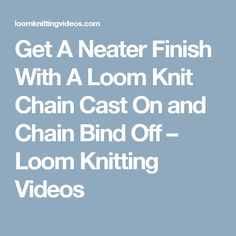 Get A Neater Finish With A Loom Knit Chain Cast On and Chain Bind Off – Loom Knitting Videos