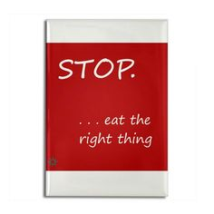 STOP.EAT RIGHT--Awesome Refrigerator Magnets I Wish I Owned http://poshonabudget.com/2017/02/awesome-refrigerator-magnets-i-wish-i-owned.html via @poshonabudget