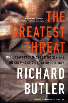 The Greatest Threat: Iraq, Weapons of Mass Destruction, and the Crisis of Global Security: Richard Butler: 9781586480394: Amazon.com: Books