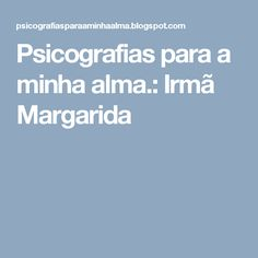 Psicografias para a minha alma.: Irmã Margarida