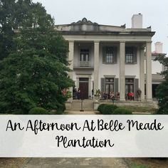 An Afternoon At Belle Meade Plantation - The Wandering Weekenders