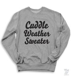 Cuddle Weather Sweater – Thug Life Shirts