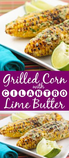 Grilled Corn with Cilantro Lime Butter | Fire up the grill for these ears of corn! Great summer side for any meal.
