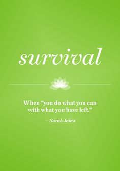 "When ""you do what you can with what you have left."" — Sarah Jakes"