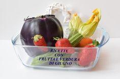Ricette con frutta e verdura di Giugno
