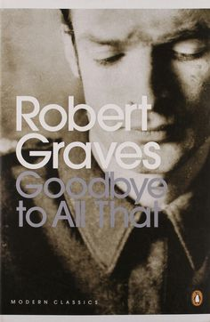 Robert Graves Goodbye to All That