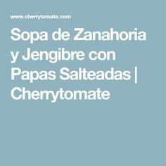 Sopa de Zanahoria y Jengibre con Papas Salteadas   Cherrytomate