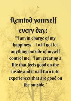 When you are surrounded by negativity or anger it diminishes the quality of your life. You need to tell yourself everyday, If people don't make you feel good, no matter how hard it is you need to let them go.
