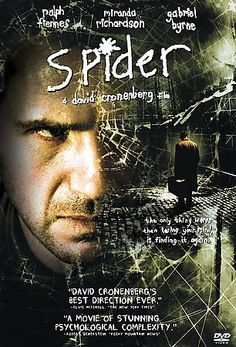 Spider [PN1995.9.P78 S75 2003] A mentally-disturbed man takes residence in a halfway house. His mind gradually slips back into the realm created by his illness, where he replays a key part of his childhood.   Director:David Cronenberg Writers:Patrick McGrath (novel), Patrick McGrath Stars:Ralph Fiennes, Miranda Richardson, Gabriel Byrne