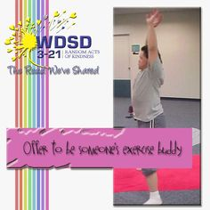 For Random Acts of Kindness you could.Offer to be someone's exercise buddy Down Syndrome Day, Random Acts, Acting, Exercise, Ejercicio, Excercise, Exercise Workouts, Sport, Workouts