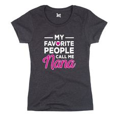 My Favorite People Call Me Nana Cute Family Mother's Day Funny Womens T-Shirt, Women's, Size: Large, Black