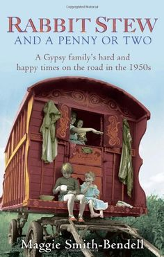 Rabbit Stew and a Penny or Two: A Gypsy Familys Hard Times and Happy Times on the Road in the 1950s by Maggie Smith-Bendell, http://www.amazon.com/dp/0349123616/ref=cm_sw_r_pi_dp_.7fFrb0BV98AH