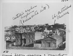 R.C Roman Catholic Orphan Asylum and St. Patrick's Church. Market between 2nd and 3rd streets; view from Kearny (1854) Wyland Stanley Collection, via @sfchronicle
