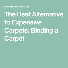 The Best Alternative to Expensive Carpets: Binding a Carpet