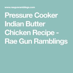 Pressure Cooker Indian Butter Chicken Recipe - Rae Gun Ramblings