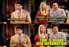 Friends TV Show haha the reaction. This is one of my favorite lines- ever!