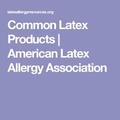 Common Latex Products | American Latex Allergy Association