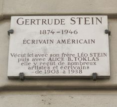 Visit where Gertrude Stein (and her brother) and Alice B Tolkas lived for years in Paris, holding salons and hosting writers and artists. We always visit the plaque. 27 rue de Fleurus, 6eme. It's just a block or to the west of the Luxumbourg Gardens.