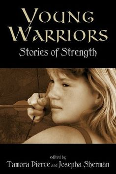 Young Warriors: Stories of Strength. What makes warrior? This gutsy collection of fifteen original short stories offers a variety of answers to this question with thoughtfulness, heart, and the occasional wink. Compiled by bestselling author Tamora Pierce and folklorist/author Josepha Sherman, Young Warriors includes stories by some of today's most acclaimed and beloved fantasy and science-fiction authors for both adults and young adults