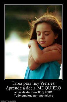 Imagen de http://www.desmotivar.com/img/desmotivaciones/132245_tarea-para-hoy-viernes-aprende-a-decir--me-quiero.jpg.