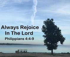 GOD Morning from Trinity, TX  Today Is Saturday August 27, 2016   Day 240 in the 2016 Journey  Make It A Great Day, Everyday!  Always Rejoice in the Lord.   Today's Scripture: Philippians 4:4-9 https://www.biblegateway.com/passage/?search=Philippians+4%3A4-9&version=NKJV Rejoice in the Lord always. Again I will say, rejoice!... Inspirational Song https://youtu.be/1iJLgasicRI