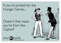If youre excited for the Hunger Games.... Doesnt that mean youre from the Capitol? #TheHungerGames cpzoff