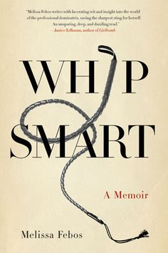 whip smart: melissa febos's memoir of working as a dominatrix in nyc. now that's gotta be interesting.