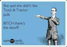 Truck and tractor pulls. Where's these type of men? Pull Quotes, Some Quotes, Country Girls, Country Music, Garden Tractor Pulling, Truck And Tractor Pull, Diesel Tips, Truck Pulls, Case Tractors