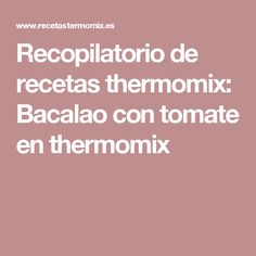 Recopilatorio de recetas thermomix: Bacalao con tomate en thermomix