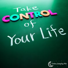 Take control of your life.