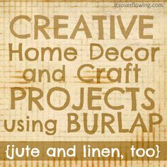 Creative Home Decor and Craft Projects Using Burlap @ItsOverflowing.com.com.com.com.com.com