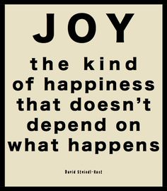 """I hesitate to call it """"the kind of happiness"""", because I think joy and happiness…"""