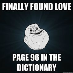forever alone! haha