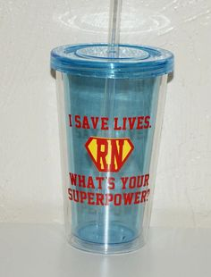 """Nurse Tumbler 16 oz. """"I Save Lives. What's Your Superpower?"""" Can be personalized with a name on the back and done in your choice of eight tumbler colors avail. Nursing School Graduation Gift Idea for 10 bucks."""
