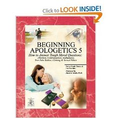 Beginning Apologetics 5: How to Answer Tough Moral Questions--Abortion, Contraception, Euthanasia, Test-Tube Babies, Cloning, & Sexual Ethics: Frank Chacon, Jim Burnham: 9781930084063: Amazon.com: Books