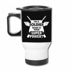 I am a Soldier What is your Superpower? Travel Mug