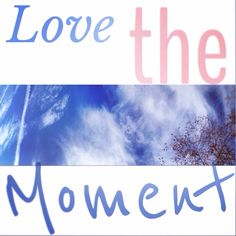 Love the moment #now