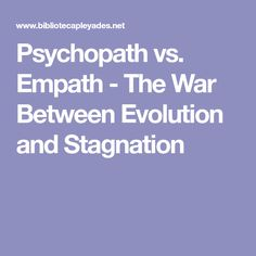 Psychopath vs. Empath - The War Between Evolution and Stagnation