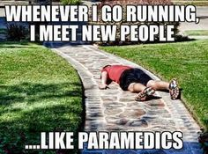 Whenever I go running I meet new people .....